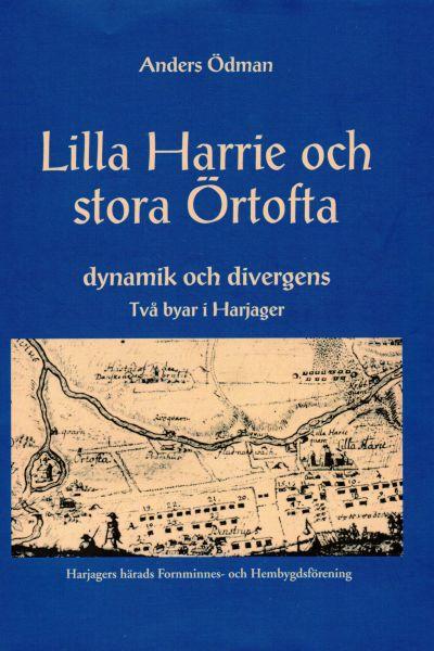 Lilla Harrie och stora Örtofta och lite Kävlinge - en berättelse från istid till 1800-tal om hur det kommit sig att de tre byarna blivit så…